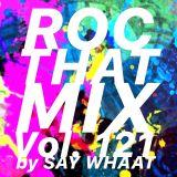 DJ SAY WHAAT - ROC THAT MIX Vol. 121
