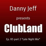 """Danny Jeff pres """"Clubland"""" Ep. 85 Part 2 """"Late Night Mix"""""""