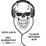 Pete Loud 2018 Hardstyle Mix