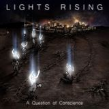 Lights Rising - A Question of Conscience