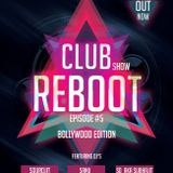 Club Reboot Show Episode #5 (Bollywood Edition)