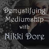 Spiritual Alchemy Show - Demystifying Mediumship with Nikki Dore