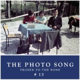 The Photo Song #13 - Frozen to the bone