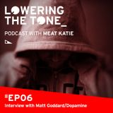 Meat Katie  'Lowering The Tone Podcast Ep6 (Interview with Matt Goddard AKA Dopamine)