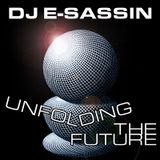 "E-Sassin - ""Unfolding The Future"" (DJ MIX)"