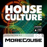 House Culture Presented by MoreCause E06