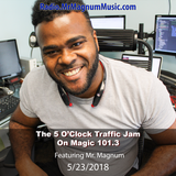 5 O'Clock Traffic Jam 5-23-2018 on Magic 101.3