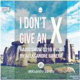 I Don't Give An X 0216 #025 radio show by Aleksandre Banera [IDGAX025 | Anniversary]