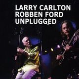 Larry Carlton & Robben Ford: Unplugged