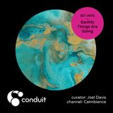 Conduit Set #075 | Earthly Things Are Going (curated by Joel Davis) [Calmbience]