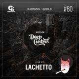 Deep Control Radio Show + guest Lachetto #60 (25.08.18)