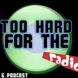 Too Hard For The Radio Episode 6