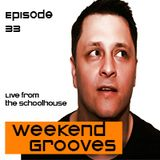 Weekend Grooves Live from the Schoolhouse - Episode 33 !!