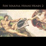 For Soulful House Heads Vol 2
