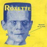 Roxette Sweet As A Nut