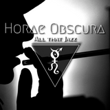Horae Obscura CI ∴ All that Jazz