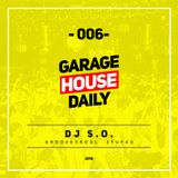 Garage House Daily #006 DJ S.O.