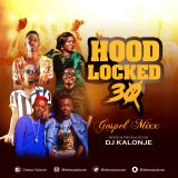 Dj Kalonje Presents Hood Locked 30 - Gospel Mixx 2019