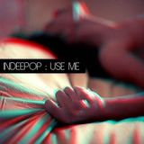 Use Me by Indeepop