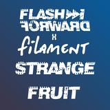 Flash Forward x Filament - Strange Fruit