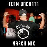 Team Bachata Mix March Edition with DJ Emerzive