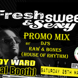 DJ's Raw & Bones (House Of Rhythm) Fresh Sweet & Sexy Promo Mix 26th May 2012