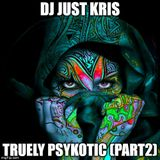 Dj Just Kris - Truely Psykotic (part 2)
