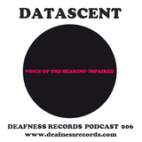 Datascent - Voice Of The Hearing Impaired (Deafness Records Podcast 006)
