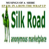 MOASP- EP 120- In A Bow- The Wrap Up-  End Of The Silk Road Marketplace Series 1