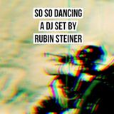SO SO DANCING - A DJ SET BY RUBIN STEINER - NOV 2016