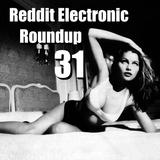 Reddit Electronic Roundup 31