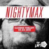 NIGHTYMAX - CLOSING THE LOFT (04-04-2014)
