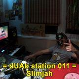 dUAb Station 011 - Slimjah