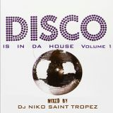DISCO IS IN DA HOUSE Volume 1. Mixed by Dj NIKO SAINT TROPEZ