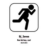 Dj_Seven_Run fat boy, run!
