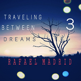 TRAVELING BETWEEN DREAMS 3 (Rafael Madrid Mix 31/05/2017)