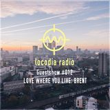 Locodia Radio #012 - LOVE WHERE YOU LIVE: BRENT
