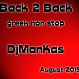 Non Stop Greek Mix / Back 2 Back / DjManKas / August 2015