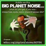 Big Planet Noise show #110 w/Bob Irwin & Gina Bacon: August 13, 2018 on WFMU's Rock 'n Soul Ichiban!