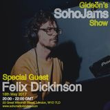 Gideön's SohoJams Show with Felix Dickinson (18/05/2017)