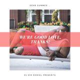 DJ Sir Daniel Presents: Dear Summer, We're Good Love. Thanks!