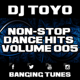 DJ Toyo - Non-Stop Dance Hits Volume 05 (Banging Tunes 2017 DJ Mix)