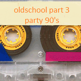 oldschool part 3  party 90's