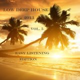 Low Deep House 2013 Vol. 5 Easy Listening Edition