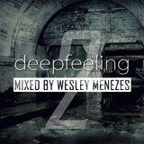 Wesley Menezes Presents #DeepFeeling - Episode 2