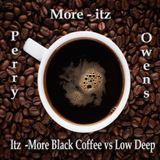 More-itz, Itz More Black Coffee vs Low Deep