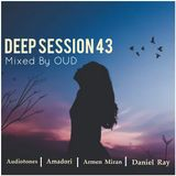 Deep Session 43 - Mixed By OUD (2019.05.26.)