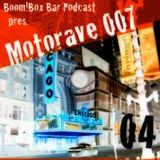 Boom!Box Bar Podcast 04 pres. Motorave 007