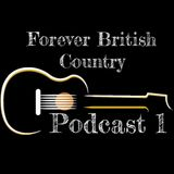 Forever British Country Podcast 1