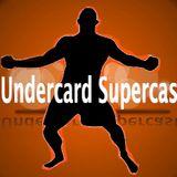 Undercard Supercast Episode 23